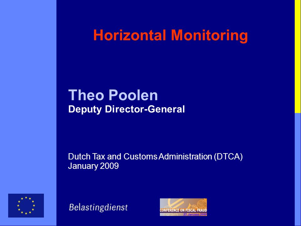 Horizontal Monitoring Theo Poolen Deputy Director-General Dutch Tax and Customs Administration (DTCA) January 2009