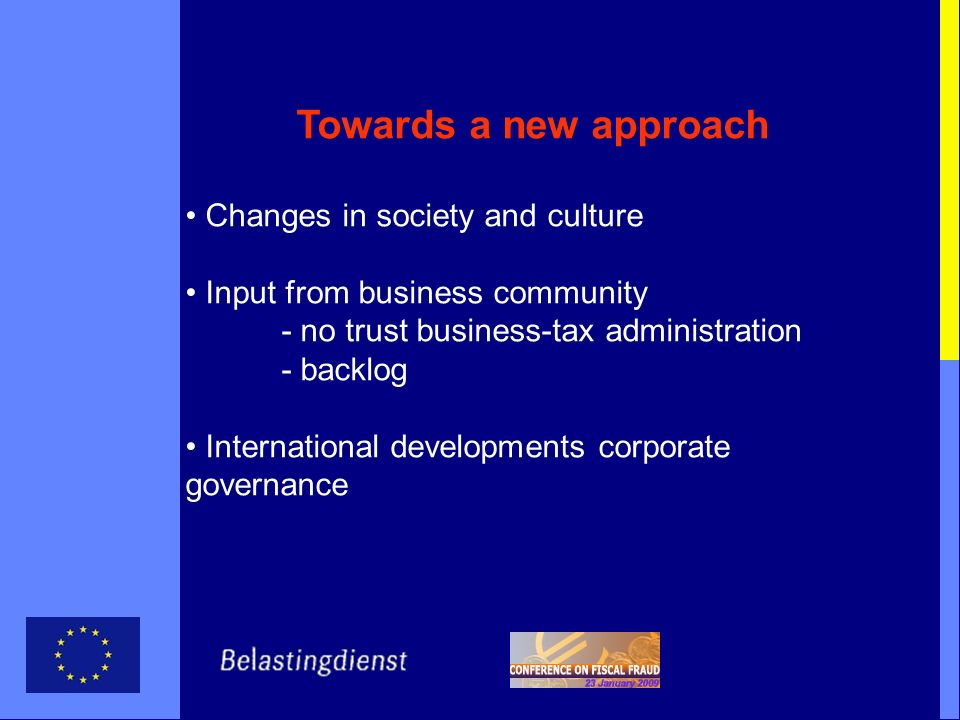 Towards a new approach Changes in society and culture Input from business community - no trust business-tax administration - backlog International dev