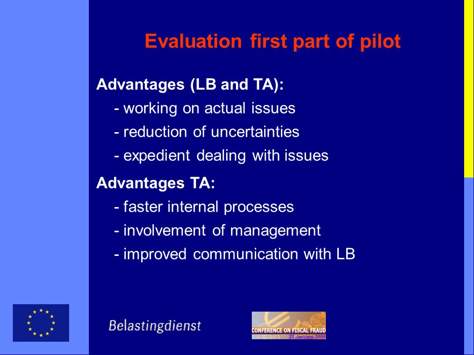 Evaluation first part of pilot Advantages (LB and TA): - working on actual issues - reduction of uncertainties - expedient dealing with issues Advantages TA: - faster internal processes - involvement of management - improved communication with LB