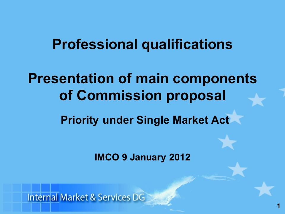 1 Professional qualifications Presentation of main components of Commission proposal IMCO 9 January 2012 Priority under Single Market Act