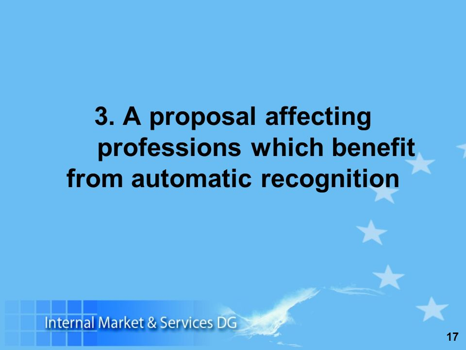 17 3. A proposal affecting professions which benefit from automatic recognition