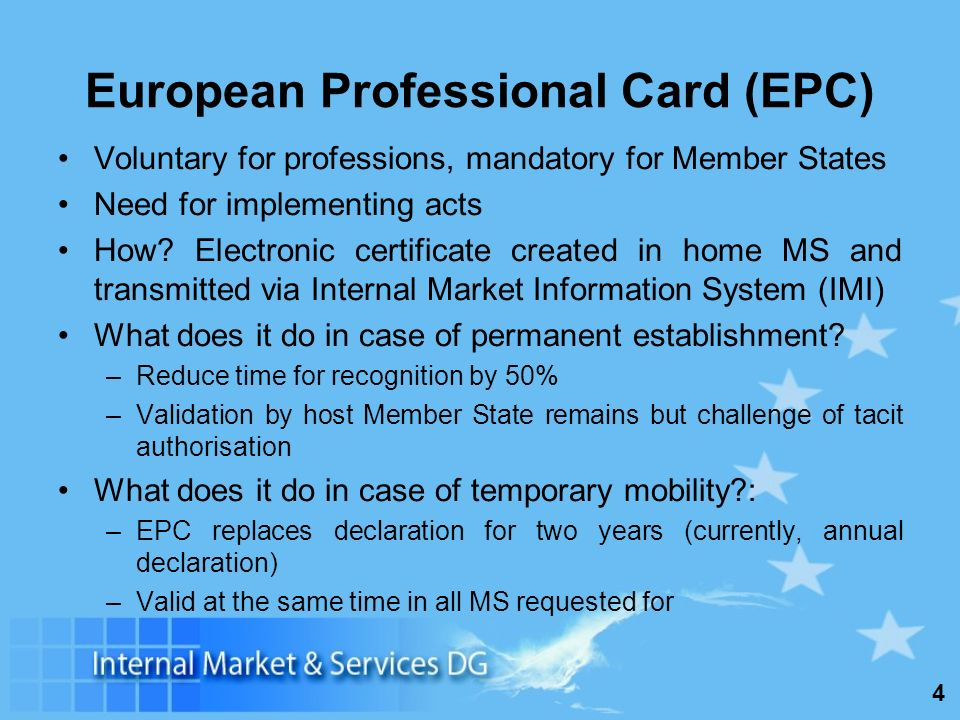 4 European Professional Card (EPC) Voluntary for professions, mandatory for Member States Need for implementing acts How.