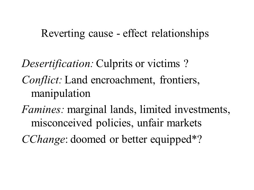 Reverting cause - effect relationships Desertification: Culprits or victims .