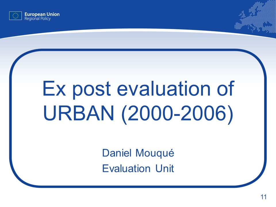 11 Ex post evaluation of URBAN (2000-2006) Daniel Mouqué Evaluation Unit