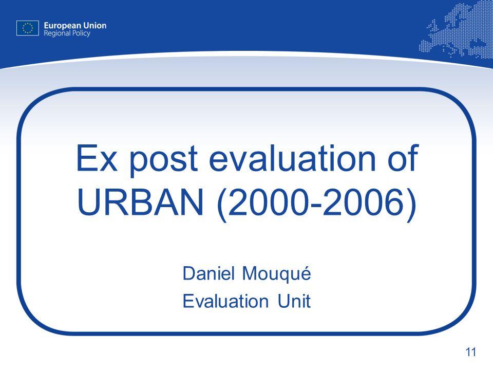 11 Ex post evaluation of URBAN (2000-2006) Daniel Mouqué Evaluation Unit