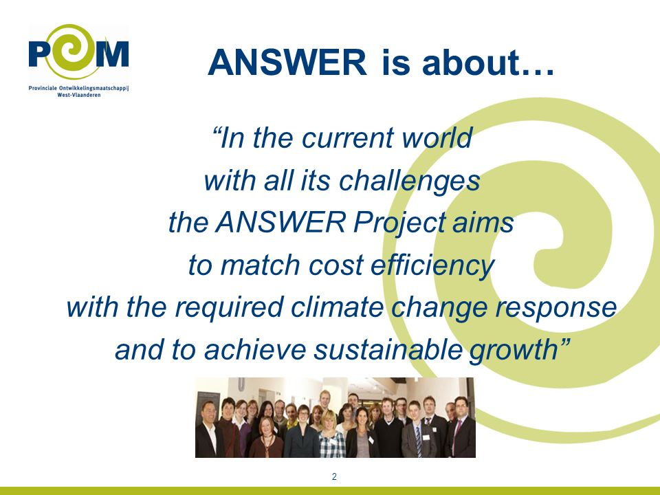 ANSWER is about… 2 In the current world with all its challenges the ANSWER Project aims to match cost efficiency with the required climate change response and to achieve sustainable growth