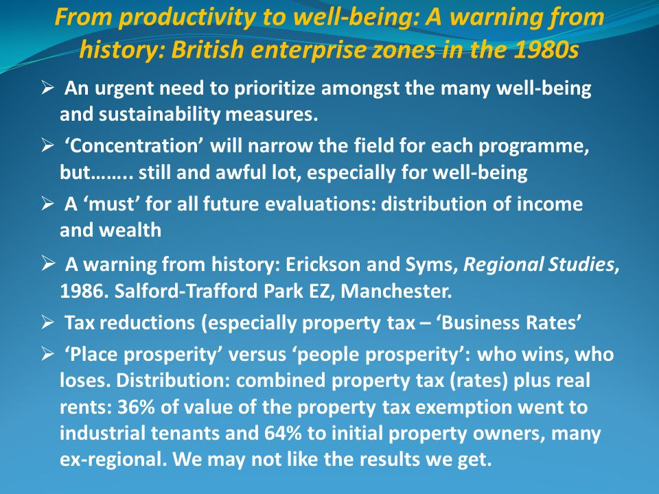 From productivity to well-being: A warning from history: British enterprise zones in the 1980s An urgent need to prioritize amongst the many well-being and sustainability measures.