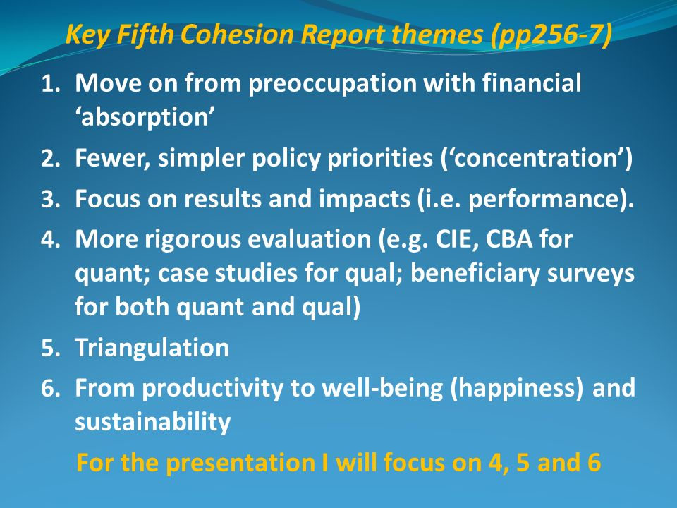 Key Fifth Cohesion Report themes (pp256-7) 1. Move on from preoccupation with financial absorption 2. Fewer, simpler policy priorities (concentration)