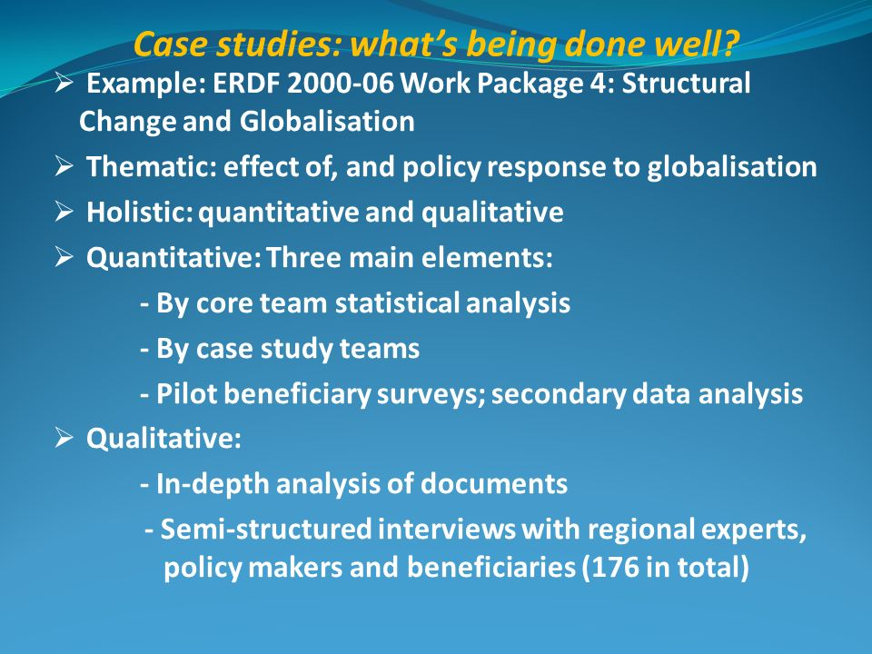 Case studies: whats being done well? Example: ERDF 2000-06 Work Package 4: Structural Change and Globalisation Thematic: effect of, and policy respons