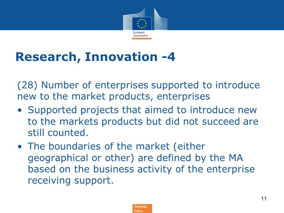 Regional Policy Research, Innovation -4 (28) Number of enterprises supported to introduce new to the market products, enterprises Supported projects that aimed to introduce new to the markets products but did not succeed are still counted.
