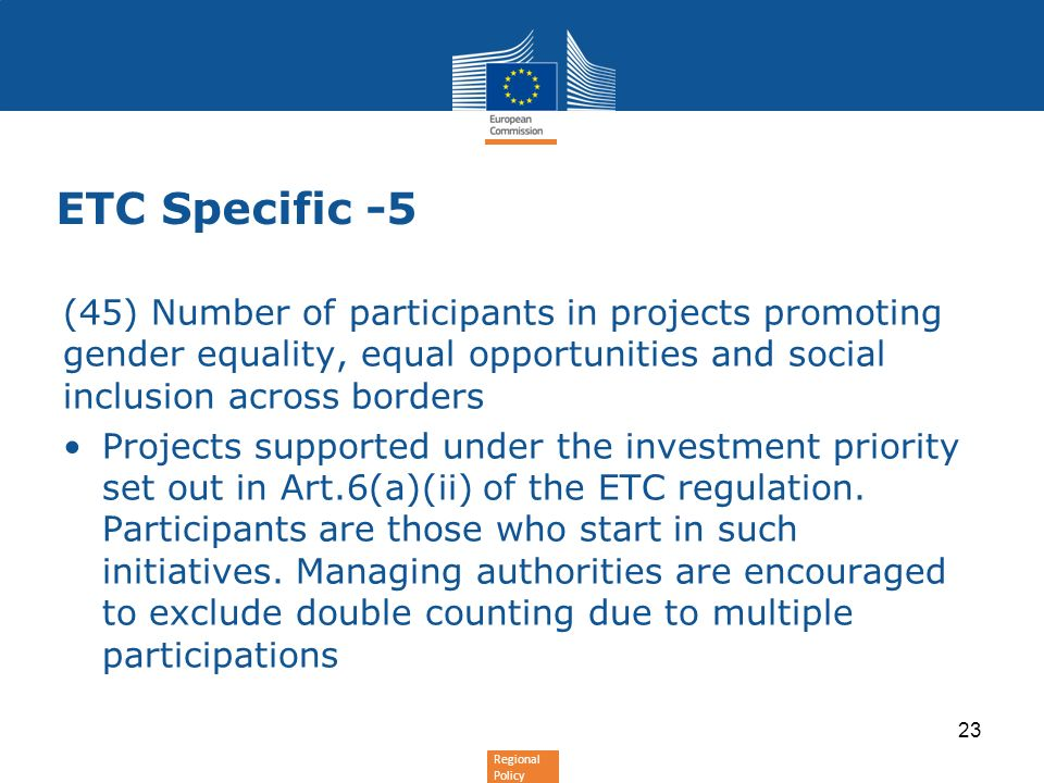 Regional Policy ETC Specific -5 (45) Number of participants in projects promoting gender equality, equal opportunities and social inclusion across borders Projects supported under the investment priority set out in Art.6(a)(ii) of the ETC regulation.