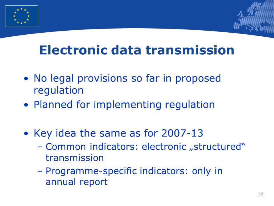 12 European Union Regional Policy – Employment, Social Affairs and Inclusion Electronic data transmission No legal provisions so far in proposed regul