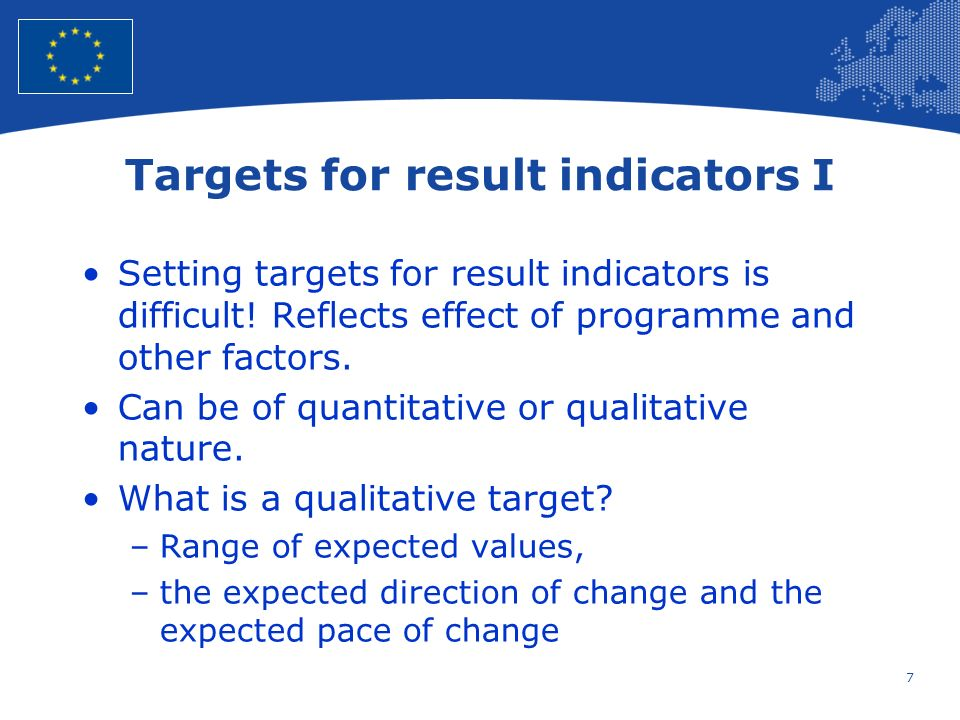 7 European Union Regional Policy – Employment, Social Affairs and Inclusion Targets for result indicators I Setting targets for result indicators is d