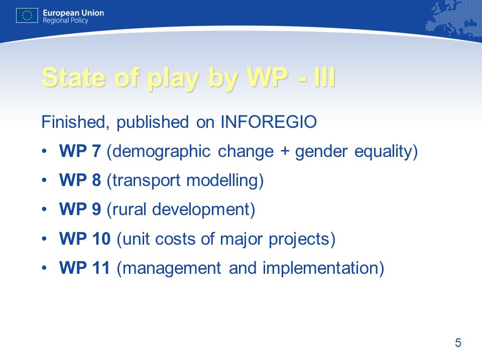 5 State of play by WP - III Finished, published on INFOREGIO WP 7 (demographic change + gender equality) WP 8 (transport modelling) WP 9 (rural develo