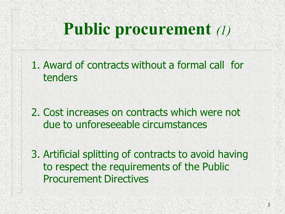 3 1. Award of contracts without a formal call for tenders 2.Cost increases on contracts which were not due to unforeseeable circumstances 3.Artificial
