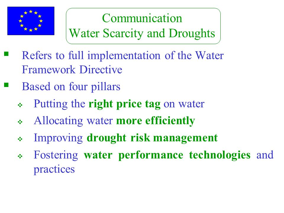 Communication Water Scarcity and Droughts Refers to full implementation of the Water Framework Directive Based on four pillars Putting the right price