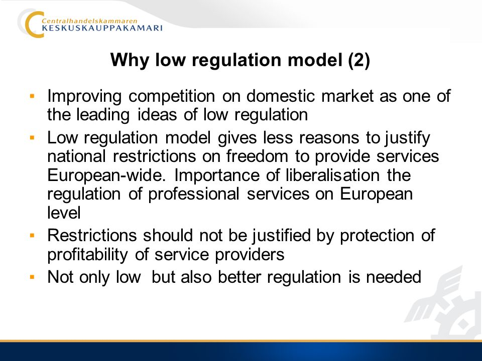 Why low regulation model (2) Improving competition on domestic market as one of the leading ideas of low regulation Low regulation model gives less reasons to justify national restrictions on freedom to provide services European-wide.