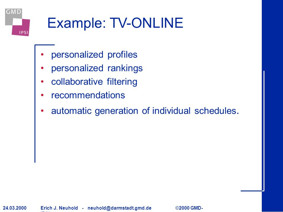Erich J. Neuhold - neuhold@darmstadt.gmd.de ©2000 GMD- IPSI 24.03.2000 Example: TV-ONLINE personalized profiles personalized rankings collaborative fi