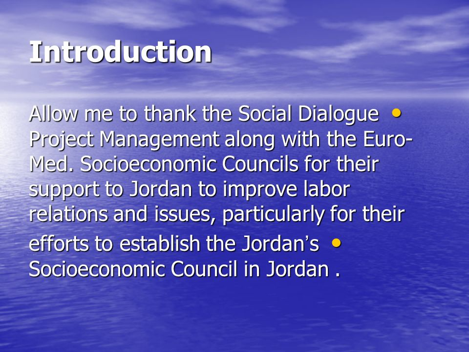Introduction Allow me to thank the Social Dialogue Project Management along with the Euro- Med.