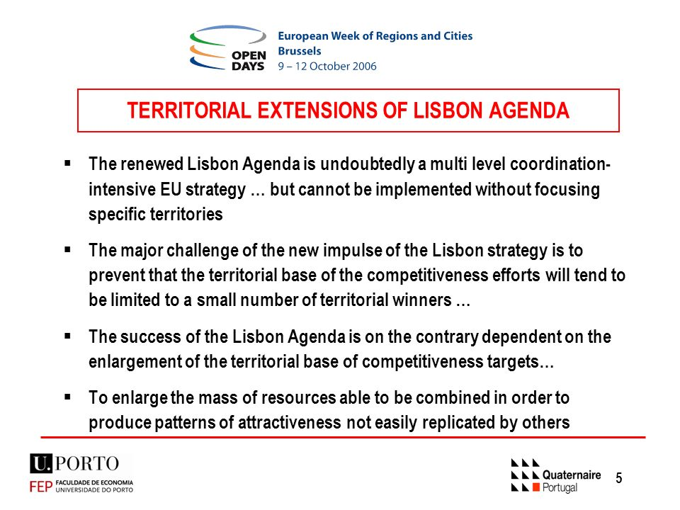 5 TERRITORIAL EXTENSIONS OF LISBON AGENDA The renewed Lisbon Agenda is undoubtedly a multi level coordination- intensive EU strategy … but cannot be implemented without focusing specific territories The major challenge of the new impulse of the Lisbon strategy is to prevent that the territorial base of the competitiveness efforts will tend to be limited to a small number of territorial winners … The success of the Lisbon Agenda is on the contrary dependent on the enlargement of the territorial base of competitiveness targets… To enlarge the mass of resources able to be combined in order to produce patterns of attractiveness not easily replicated by others