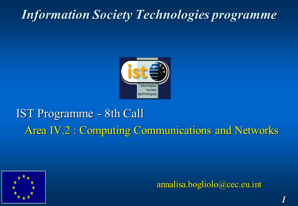 Information Society Technologies programme 1 IST Programme - 8th Call Area IV.2 : Computing Communications and Networks Area IV.2 : Computing Communications and Networks