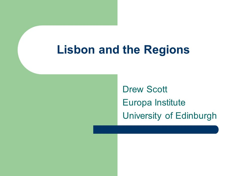 Lisbon and the Regions Drew Scott Europa Institute University of Edinburgh