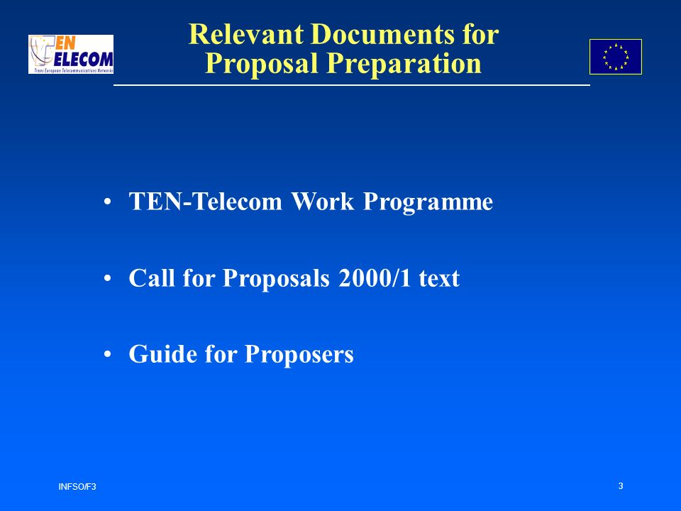 INFSO/F3 3 TEN-Telecom Work Programme Call for Proposals 2000/1 text Guide for Proposers Relevant Documents for Proposal Preparation