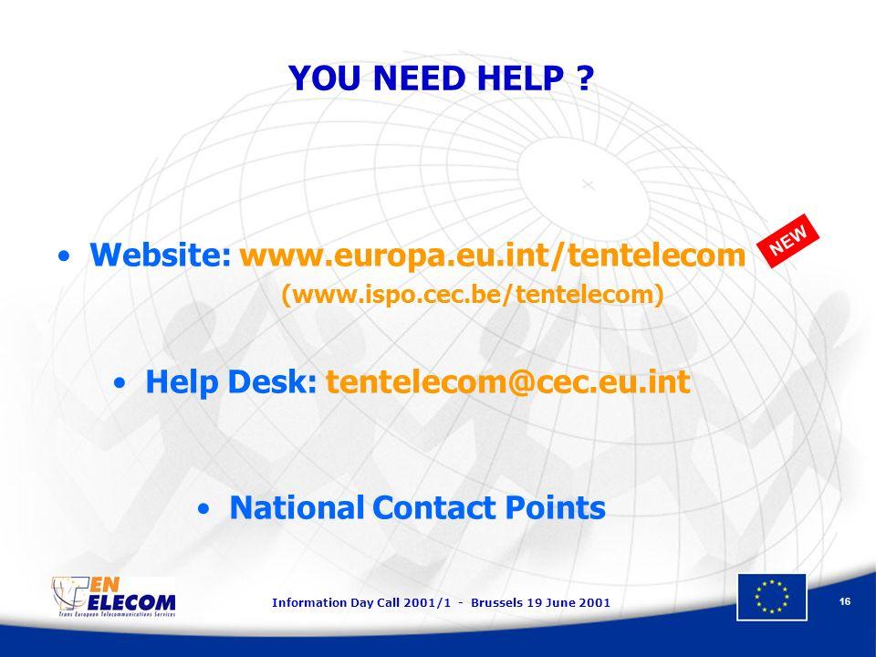 Information Day Call 2001/1 - Brussels 19 June 2001 16 YOU NEED HELP ? Website: www.europa.eu.int/tentelecom (www.ispo.cec.be/tentelecom) Help Desk: t
