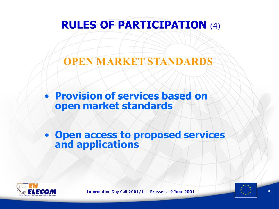 Information Day Call 2001/1 - Brussels 19 June 2001 6 Provision of services based on open market standards Open access to proposed services and applic