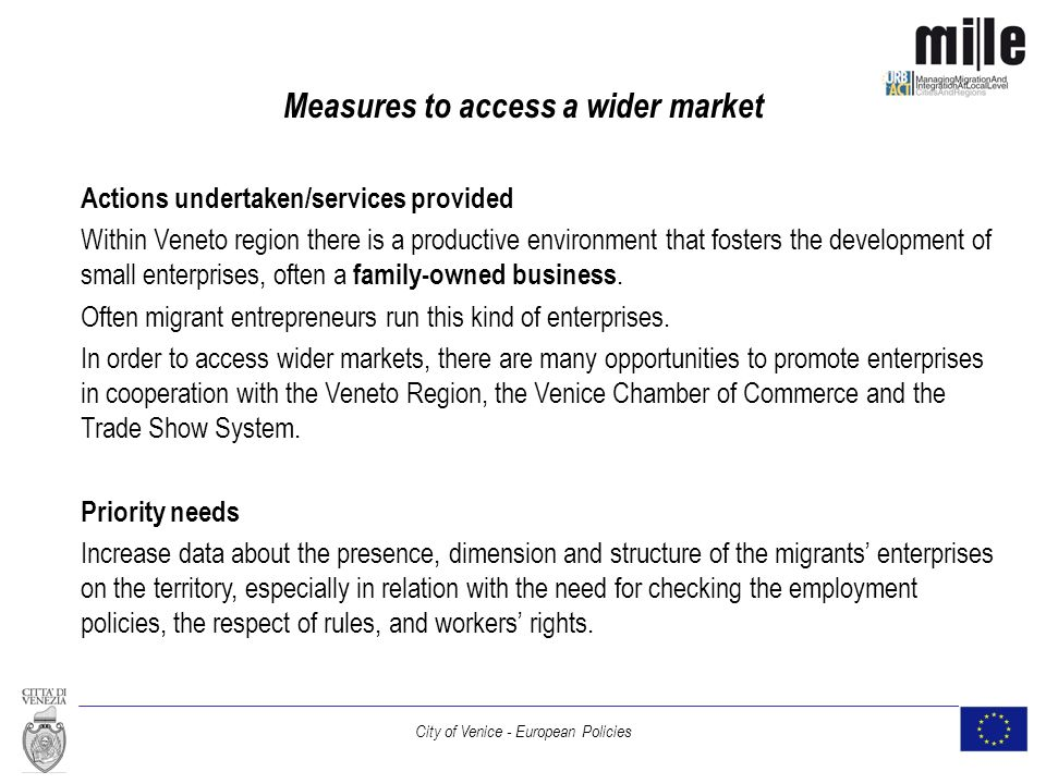 City of Venice - European Policies Measures to access a wider market Actions undertaken/services provided Within Veneto region there is a productive environment that fosters the development of small enterprises, often a family-owned business.