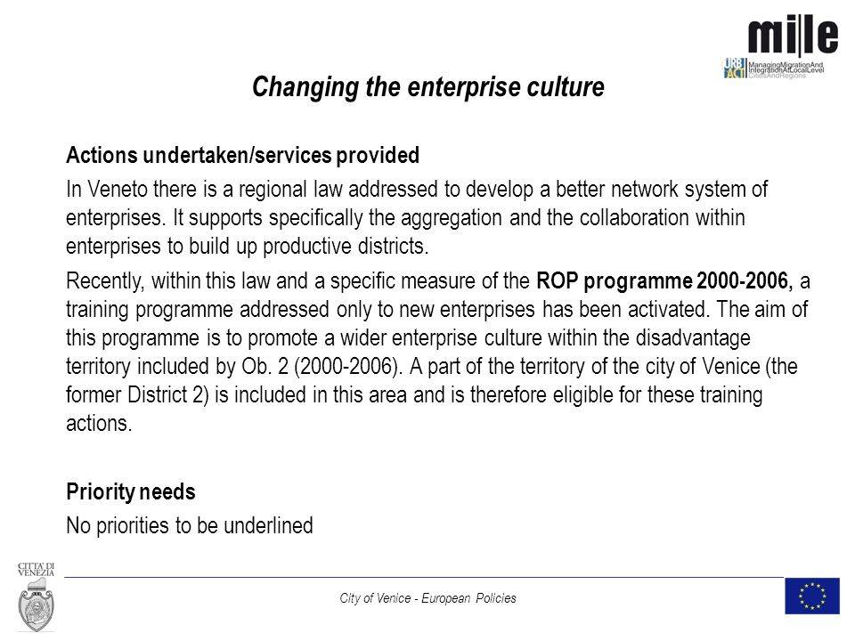 City of Venice - European Policies Changing the enterprise culture Actions undertaken/services provided In Veneto there is a regional law addressed to develop a better network system of enterprises.