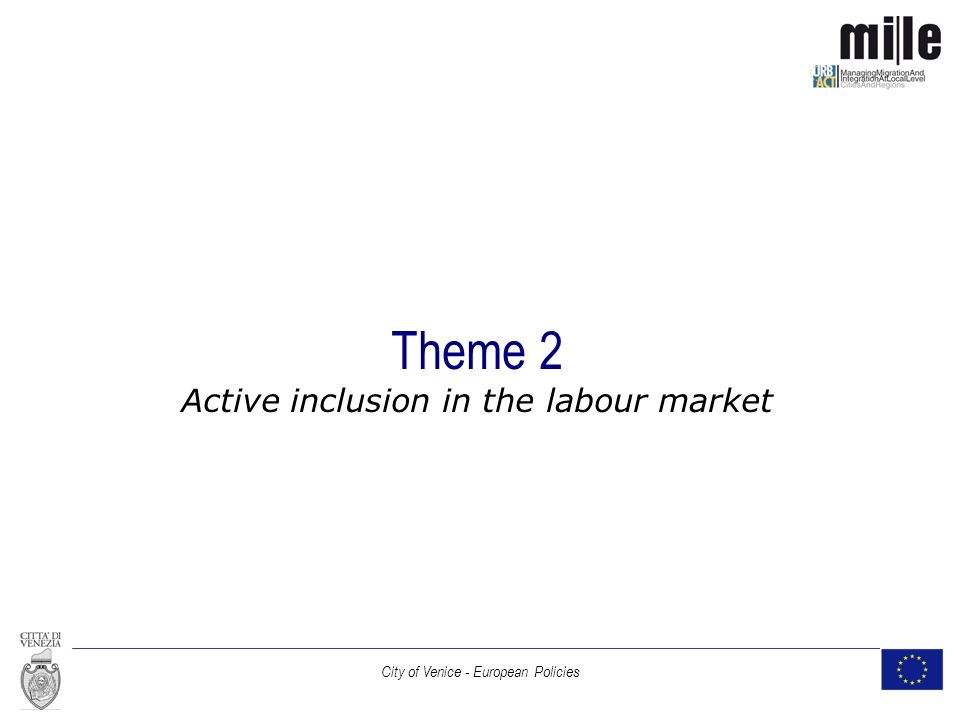 City of Venice - European Policies Theme 2 Active inclusion in the labour market