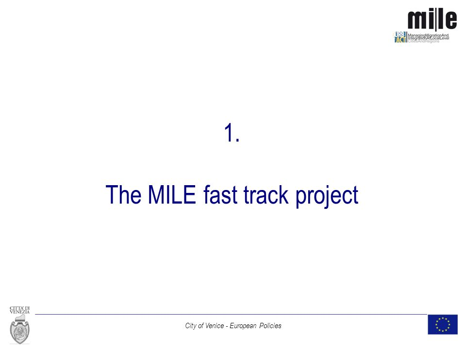 City of Venice - European Policies 1. The MILE fast track project