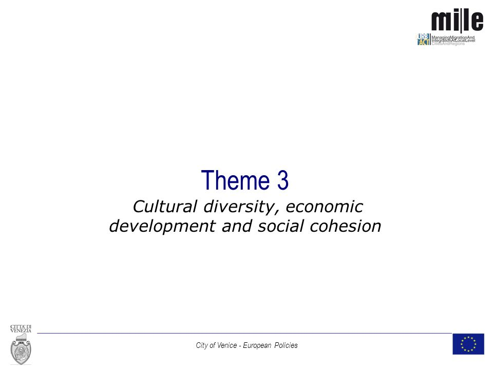City of Venice - European Policies Theme 3 Cultural diversity, economic development and social cohesion