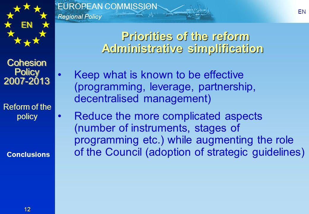 Regional Policy EUROPEAN COMMISSION EN Cohesion Policy 2007-2013 Cohesion Policy 2007-2013 EN 12 Priorities of the reform Administrative simplificatio