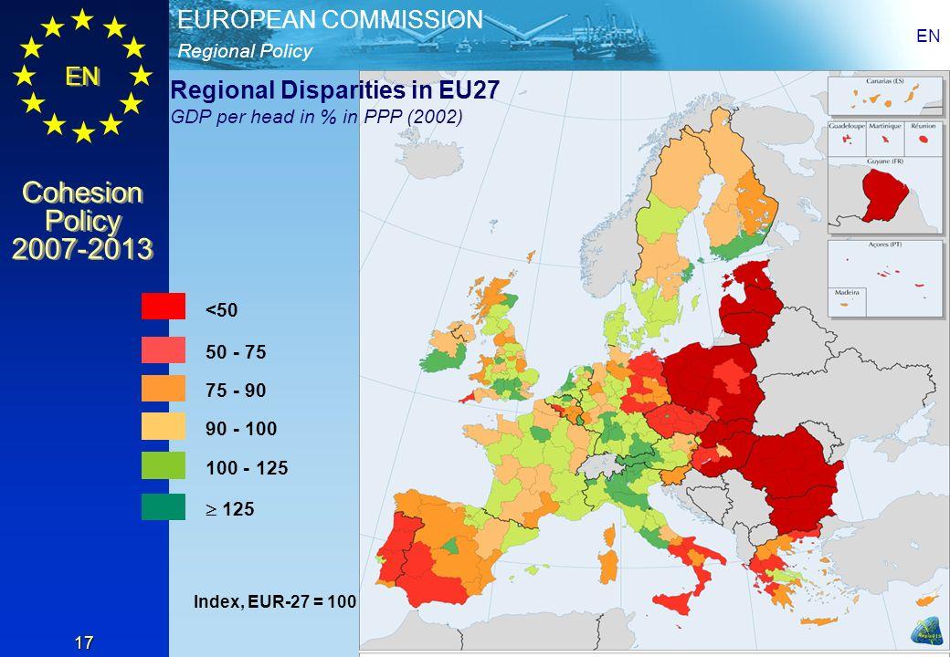 Regional Policy EUROPEAN COMMISSION EN Cohesion Policy 2007-2013 Cohesion Policy 2007-2013 EN 17 50 - 75 75 - 90 90 - 100 100 - 125 125 Index, EUR-27