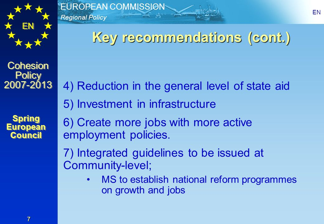Regional Policy EUROPEAN COMMISSION EN Cohesion Policy 2007-2013 Cohesion Policy 2007-2013 EN 8 A more strategic approach Staff Working Document SEC (2005) 622 of 2 May 2005 1.provides guidance to MS in drawing up national reform programmes new reporting structure to include cohesion policy 2.Community Lisbon Programme (what can be done at EU level) Clearer division of responsibilities Clearer division of responsibilities