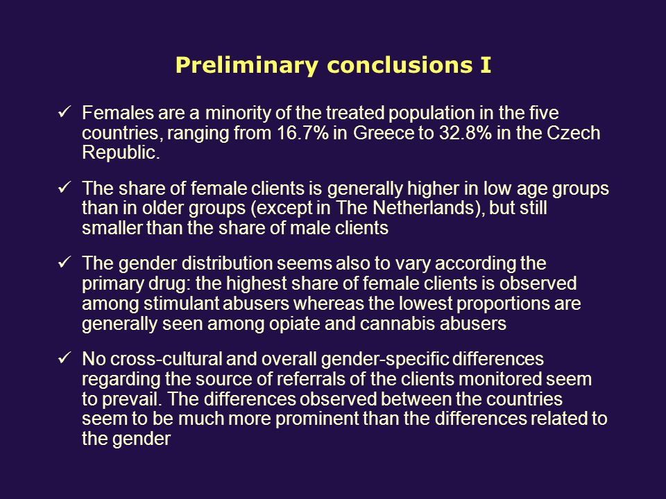 Preliminary conclusions I Females are a minority of the treated population in the five countries, ranging from 16.7% in Greece to 32.8% in the Czech Republic.