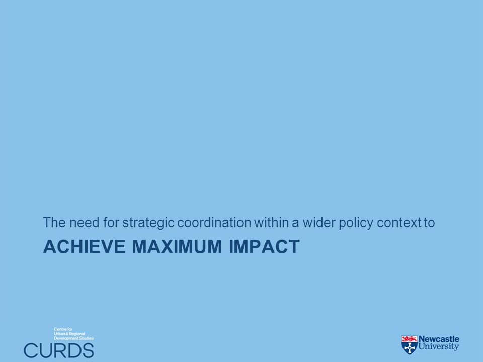 ACHIEVE MAXIMUM IMPACT The need for strategic coordination within a wider policy context to