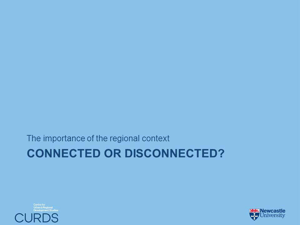 CONNECTED OR DISCONNECTED? The importance of the regional context