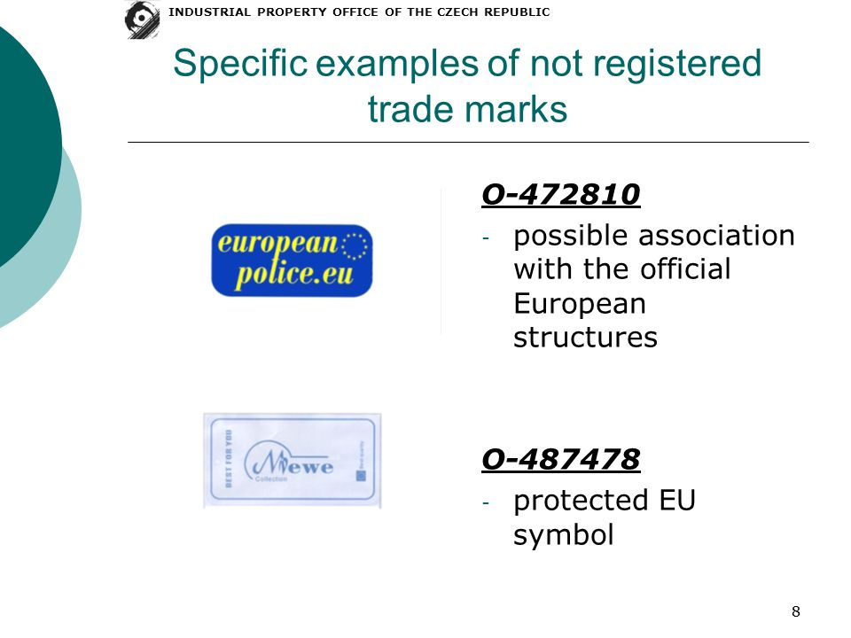 88 Specific examples of not registered trade marks O possible association with the official European structures O protected EU symbol INDUSTRIAL PROPERTY OFFICE OF THE CZECH REPUBLIC