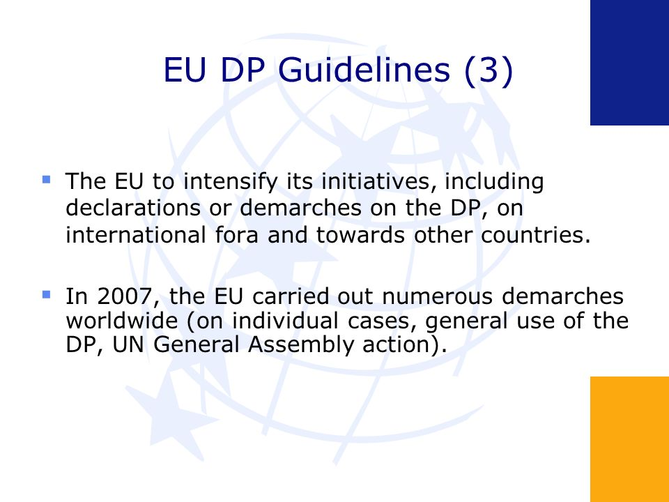 EU DP Guidelines (3) The EU to intensify its initiatives, including declarations or demarches on the DP, on international fora and towards other count