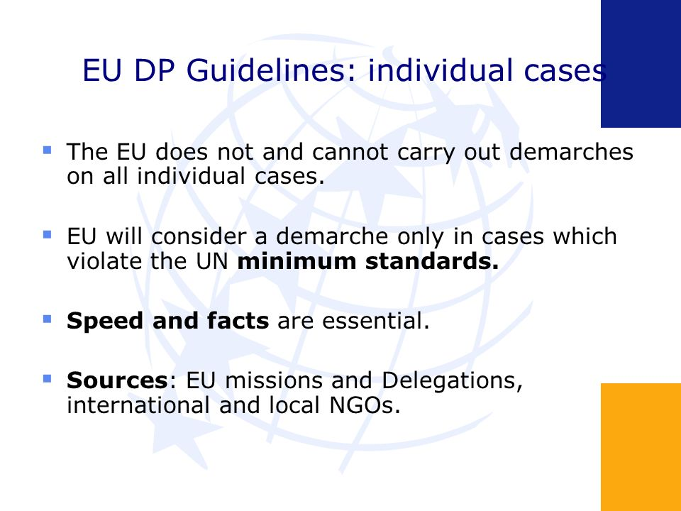 EU DP Guidelines: individual cases The EU does not and cannot carry out demarches on all individual cases.