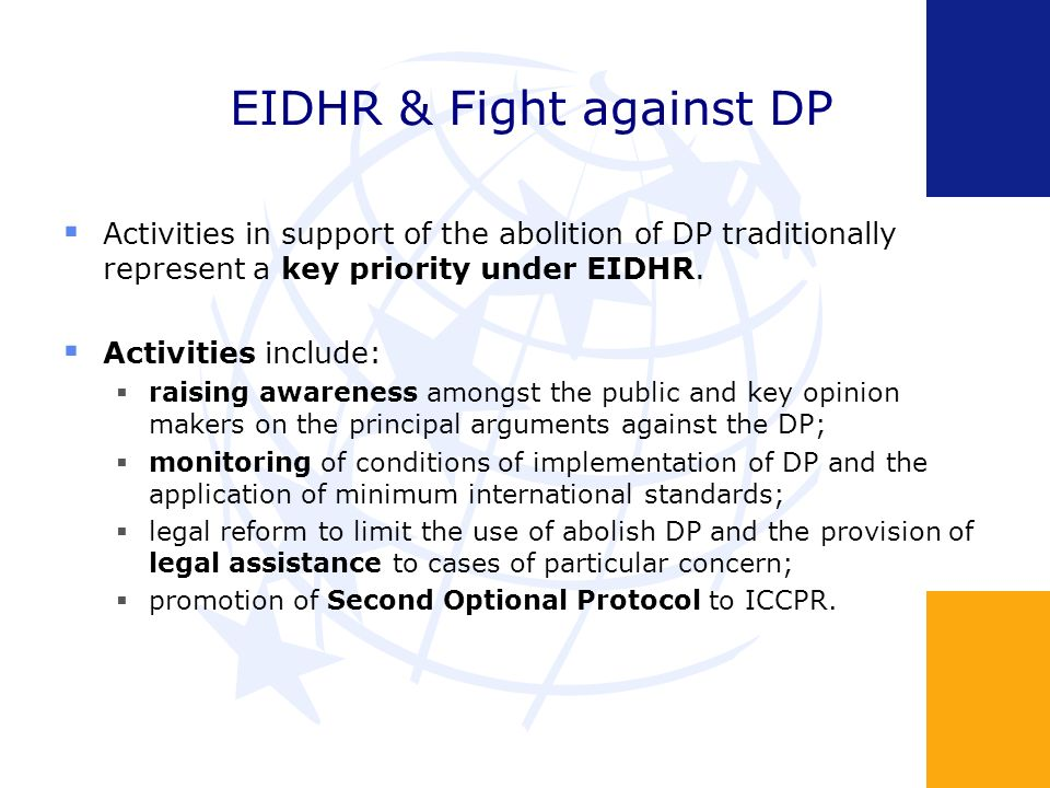 EIDHR & Fight against DP Activities in support of the abolition of DP traditionally represent a key priority under EIDHR.