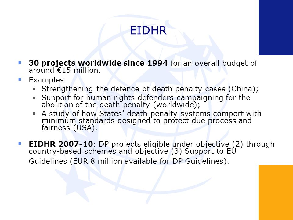 EIDHR 30 projects worldwide since 1994 for an overall budget of around 15 million. Examples: Strengthening the defence of death penalty cases (China);