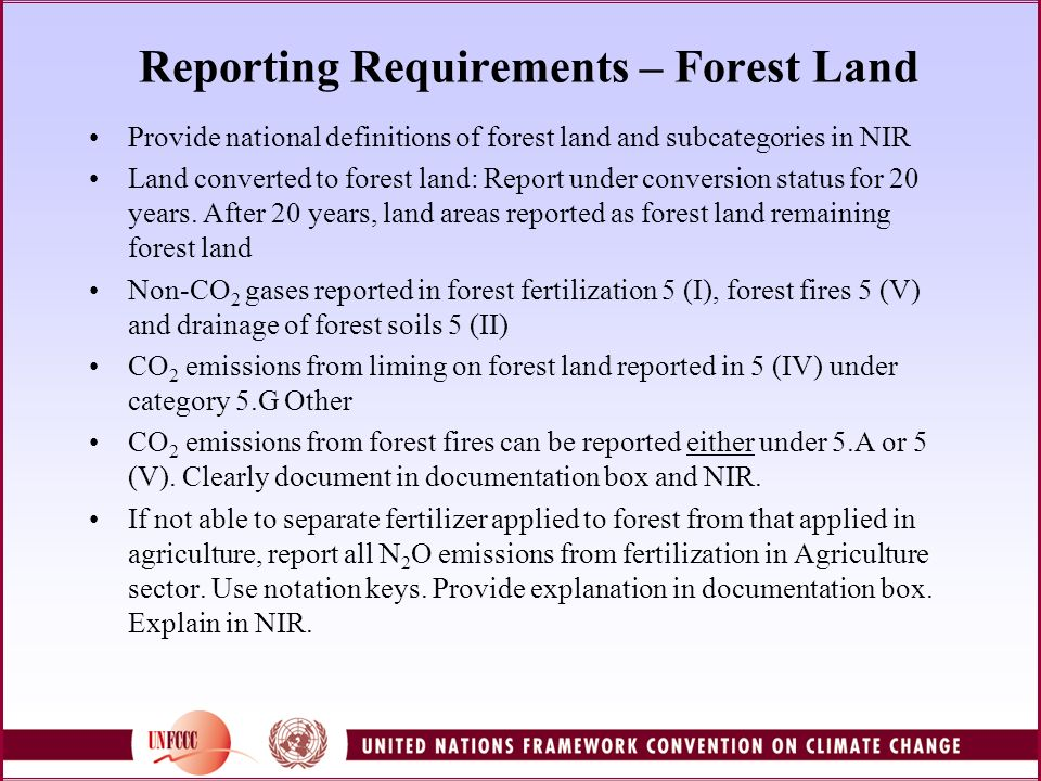 Reporting Requirements – Forest Land Provide national definitions of forest land and subcategories in NIR Land converted to forest land: Report under conversion status for 20 years.