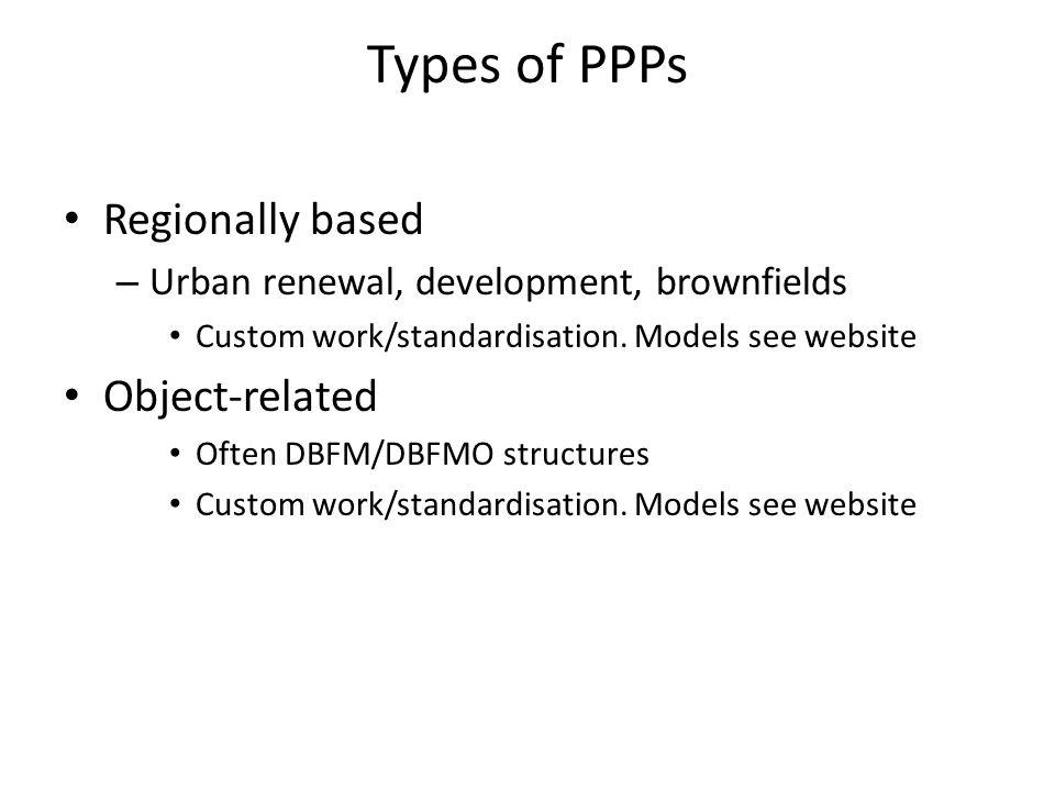 Types of PPPs Regionally based – Urban renewal, development, brownfields Custom work/standardisation.