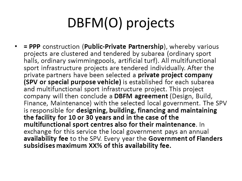 DBFM(O) projects = PPP construction (Public-Private Partnership), whereby various projects are clustered and tendered by subarea (ordinary sport halls