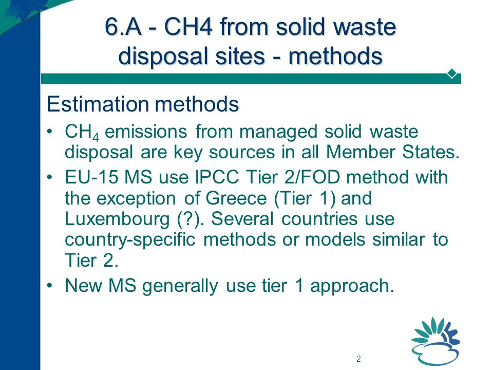 2 6.A - CH4 from solid waste disposal sites - methods Estimation methods CH 4 emissions from managed solid waste disposal are key sources in all Member States.