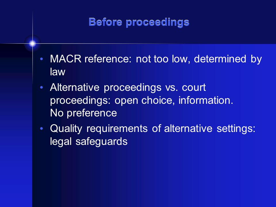 Before proceedings MACR reference: not too low, determined by law Alternative proceedings vs. court proceedings: open choice, information. No preferen